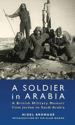 A Soldier in Arabia A Military Memoir from Jordan to Saudi Arabia by Nigel Bromage