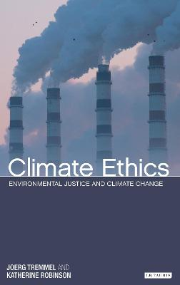Climate Ethics Environmental Justice and Climate Change by Joerg Chet Tremmel, Katherine Robinson