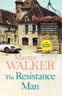 The Resistance Man A Bruno Courreges Investigation by Martin Walker