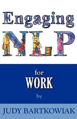 NLP for Work (engaging NLP) by Judy Bartkowiak