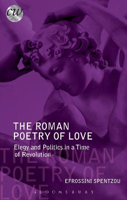 The Roman Poetry of Love Elegy and Politics in a Time of Revolution by Efrossini (Senoir Lecturer in Latin, Royal Holloway) Spentzou