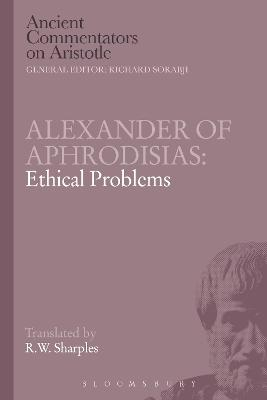 Alexander of Aphrodisias: Ethical Problems by Professor R. W. Sharples