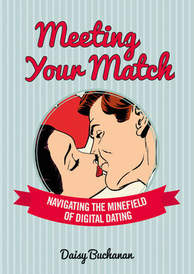 Meeting Your Match Navigating the Minefield of Online Dating by Daisy Buchanan