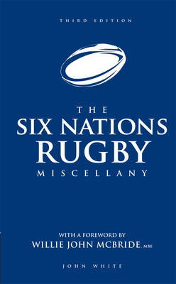 The Six Nations Rugby Miscellany by John White