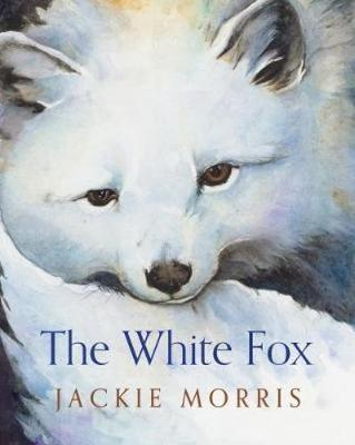 Cover for The White Fox by Jackie Morris