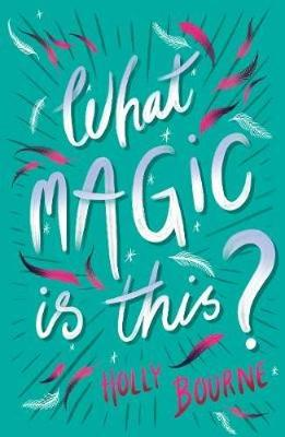 Cover for What Magic Is This? by Holly Bourne