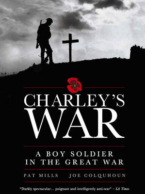 Charley's War: A Boy Soldier in the Great War by Pat Mills, Joe Colquhoun