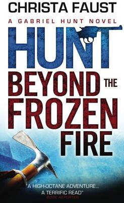 Gabriel Hunt Hunt Beyond the Frozen Fire by Christa Faust
