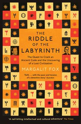 Riddle of the Labyrinth The Quest to Crack an Ancient Code and the Uncovering of a Lost Civilisation by Margalit Fox