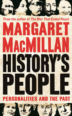 History's People Personalities and the Past by Margaret MacMillan