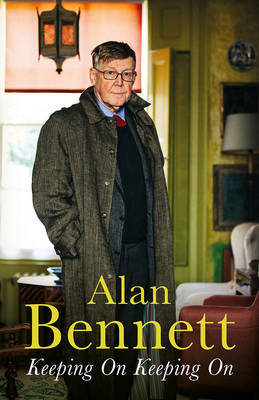 Keeping on Keeping on by Alan Bennett