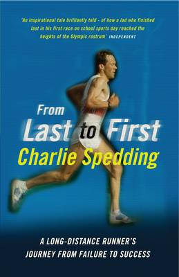 From Last to First A Long-Distance Runner's Journey from Failure to Success by Charlie Spedding