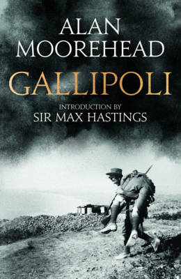 Gallipoli by Alan Moorehead, Sir Max Hastings
