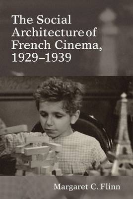 The Social Architecture of French Cinema 1929-1939 by Margaret C. Flinn