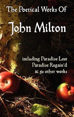 Paradise Lost, Paradise Regained, and Other Poems. The Poetical Works Of John Milton by John Milton