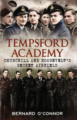Tempsford Academy Churchill's and Roosevelt's Secret Airfield by Bernard O'Connor