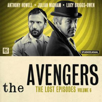 The Avengers 6 - The Lost Episodes by John Dorney