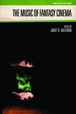 Music of Fantasy Cinema by Janet K. Halfyard