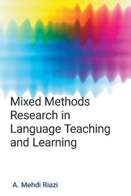 Mixed Methods Research in Language Teaching and Learning by A. Mehdi Riazi