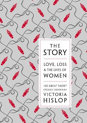 The Story Love, Loss & The Lives of Women: 100 Great Short Stories by Victoria Hislop