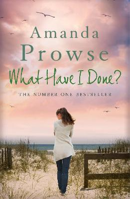What Have I Done? by Amanda Prowse