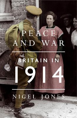 Peace and War: Britain in 1914 by Nigel Jones