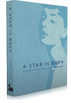 A Star is Born The Moment an Actress Becomes an Icon by George Tiffin