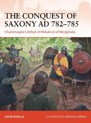 The Conquest of Saxony 782-785 Charlemagne's Defeat of Widukind of Westphalia by David Nicolle
