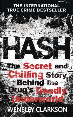 Hash The Chilling Inside Story of the Secret Underworld Behind the World's Most Lucrative Drug by Wensley Clarkson