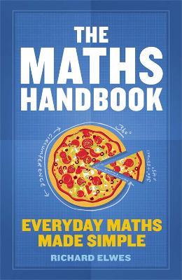 The Maths Handbook Everyday Maths Made Simple by Dr. Richard Elwes