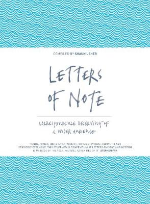 Letters of Note Correspondence Deserving of a Wider Audience by Shaun Usher