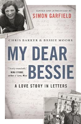 My Dear Bessie A Love Story in Letters by Chris Barker, Bessie Moore, Simon Garfield