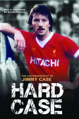 Hard Case The Autobiography of Jimmy Case by Jimmy Case