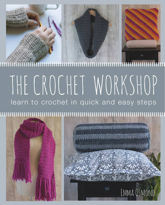 The Crochet Workshop Learn to Crochet in Quick and Easy Steps by Emma Osmond