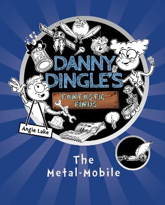 Cover for Danny Dingle's Fantastic Finds: The Metal-Mobile by Angie Lake