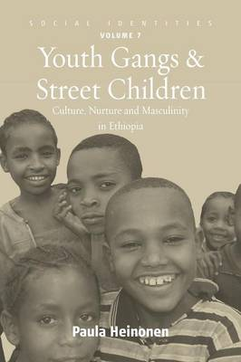 Youth Gangs and Street Children Culture, Nurture and Masculinity in Ethiopia by Paula Heinonen