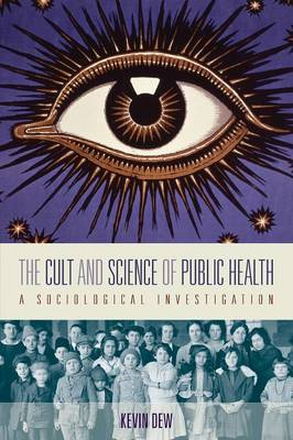 The Cult and Science of Public Health A Sociological Investigation by Kevin Dew