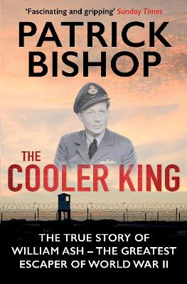 The Cooler King The True Story of William Ash - The Greatest Escaper of World War II by Patrick (Author) Bishop