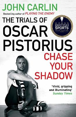 Chase Your Shadow The Trials of Oscar Pistorius by John Carlin