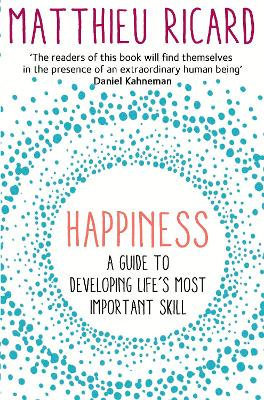 Happiness A Guide to Developing Life's Most Important Skill by Matthieu Ricard