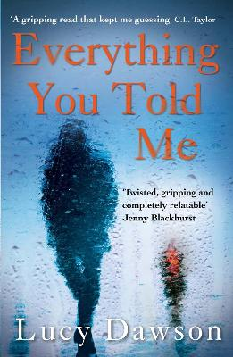Everything You Told Me by Lucy Dawson