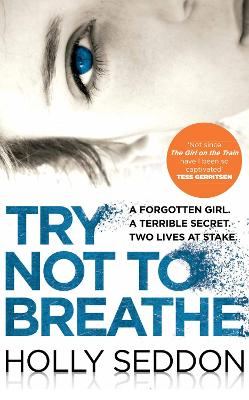 Cover for Try Not to Breathe Shocking. Page-Turning. A Breath-Taking Psychological Thriller by Holly Seddon