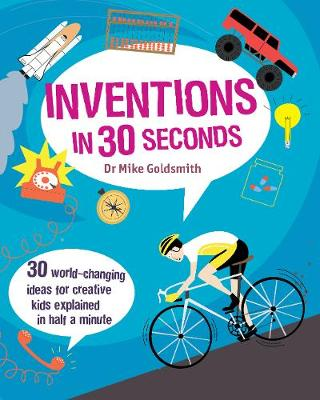 Inventions in 30 Seconds 30 Ingenious Ideas for Innovative Kids Explained in Half a Minute by Dr. Mike Goldsmith, Chris Anderson