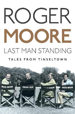 A Last Man Standing Tales from Tinseltown by Sir Roger, KBE. Moore