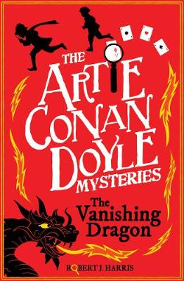 Artie Conan Doyle and the Vanishing Dragon by Robert J. Harris