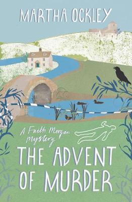 The Advent of Murder A Faith Morgan Mystery by Martha Ockley