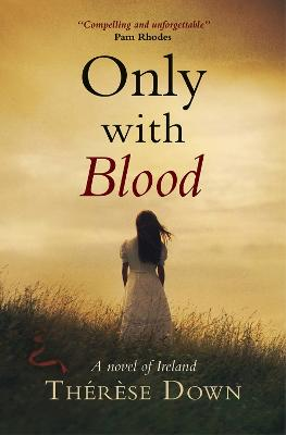Only with Blood A Novel of Ireland by Therese Down
