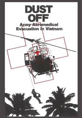 Dust Off Army Aeromedical Evacuation of Vietnam by Peter Dorland, James Nanney, Us Army Center of Military History