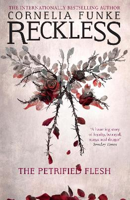 Reckless I: The Petrified Flesh (Mirrorworld) by Cornelia Funke
