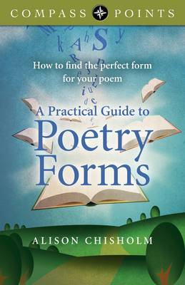 Compass Points - A Practical Guide to Poetry Forms How to Find the Perfect Form for Your Poem by Alison Chisholm